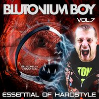 Essential of Hardstyle, Vol. 7 — Blutonium Boy
