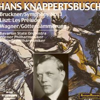 Bruckner: Symphony No. 3 - Wagner: Siefried's Rhine Journey - Franz Liszt: Les Preludes — Hans Knappertsbusch, Bavarian State Orchestra, Wiener Philharmoniker, Berlin Philharmonic Orchestra