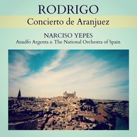 Rodrigo: Concierto de Aranjuez — Narciso Yepes, Joaquín Rodrigo, Ataúlfo Argenta, The National Orchestra Of Spain, Ataulfo Argenta & The National Orchestra of Spain