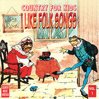 Country for Kids Volume 1 : I Like Folk Songs — сборник