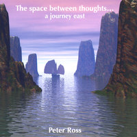 The Space Between Thoughts...a journey east — Peter Ross