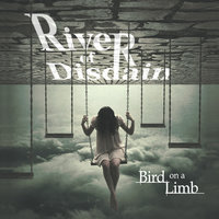 Bird On a Limb — River of Disdain