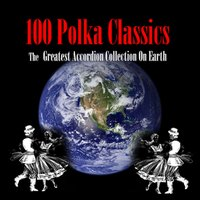 100 Polka Classics - The Greatest Accordion Collection On Earth — The Accordion Polka Band