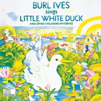 Burl Ives Sings Little White Duck And Other Children'S Favorites — Burl Ives