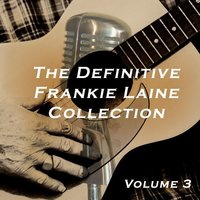 The Definitive Frankie Laine Collection, Vol. 3 — Frankie Laine
