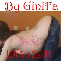 Love Is Blind — Ginifa