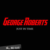 Just In Time — George Roberts