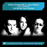 Let Me Be Your Fantasy — Stefan Gruenwald, Jerry Ropero, Annamaria