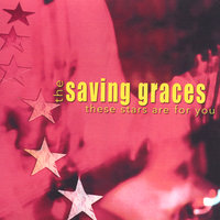 These Stars Are For You — Saving Graces