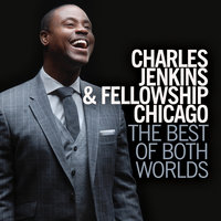 The Best of Both Worlds — Charles Jenkins & Fellowship Chicago