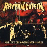 Hey ! Lets Go ! Monster Rock-N-Roll ! — The Rhythm Coffin