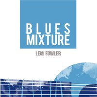 Blues Mixture — Lem Fowler
