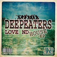 Love nd House - EP — Deepeaters