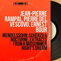 Mendelssohn: Scherzo & Nocturne, Extracts from A Midsummer Night's Dream — Феликс Мендельсон, Jean-Pierre Rampal, Pierre del Vescovo, Ernest Bour