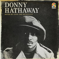 Never My Love:  The Anthology — Donny Hathaway