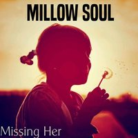Missing Her — Millow Soul