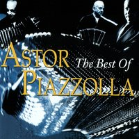 The Best Of Astor Piazzolla — Astor  Piazzolla