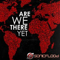 Are We There Yet — SONICFLOOd