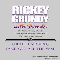 Take You All the Way (He'll Lead You) [feat. Beverly Dangerfield Witherspoon & Voices of Los Angeles] — Rickey Grundy