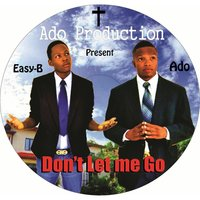 Don't Let Me Go — Ado & Easy B