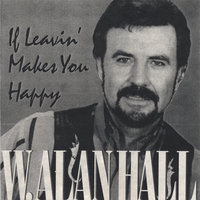 If Leavin' Makes You Happy — W.Alan Hall