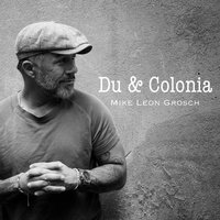 Du & Colonia — Mike Leon Grosch