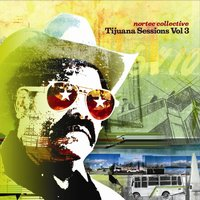 Tijuana Sessions Vol. 3 — Nortec Collective