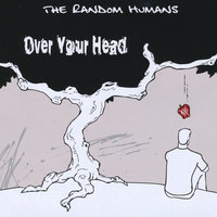 Over Your Head — The Random Humans