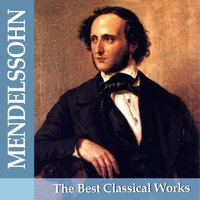 Mendelssohn: The Best Classical Works — Sofia Philharmonic Orchestra, Vassil Stefanov, Christopher Robinson, Choir of New College, Oxford, David Lumsden, Феликс Мендельсон