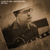 A Kind of Cool Jazz Masters — Jim Hall