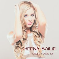 Cause I Love Ya — Sheena Bailie
