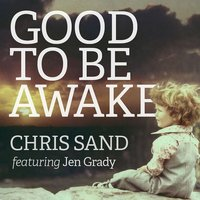 Good to Be Awake — Chris Sand / Jen Grady, Chris Sand feat. Jen Grady