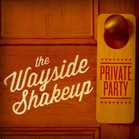 Private Party — The Wayside Shakeup