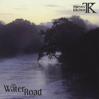 The Water Road — Thieves' Kitchen