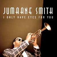 I Only Have Eyes for You — Jumaane Smith