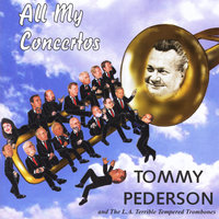 All My Concertos — Tommy Pederson & The L.A. Terrible Tempered Trombones