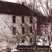 Mill Sessions — The Glengarry Bhoys