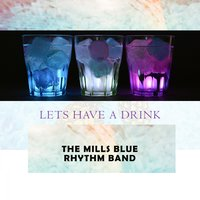 Lets Have A Drink — The Mills Blue Rhythm Band