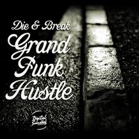 Grand Funk Hustle EP — Die & Break