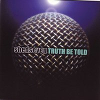 Truth Be Told — Shed Seven