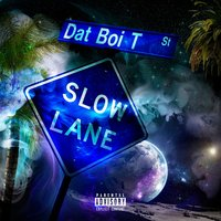 Slow Lane — Dat Boi T
