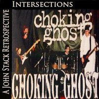Intersections: A John Stack Retrospective - Choking Ghost — Choking Ghost