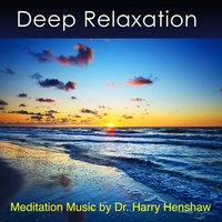 Meditation Music of Deep Relaxation — Dr. Harry Henshaw