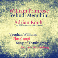 Vaughan Williams: Flos Campi, Song of Thanksgiving, The Lark Ascending — Yehudi Menuhin, William Primrose, Adrian Boult, William Primrose, Yehudi Menuhin, Adrian Boult, The Philharmonia Orchestra