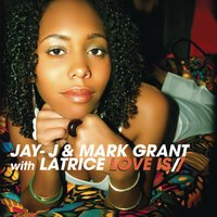 Love Is — Jay-J, Mark Grant, Latrice