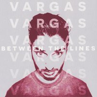 Between the Lines — VARGAS