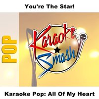 Karaoke Pop: All Of My Heart — Karaoke