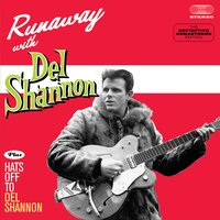 Runaway with Del Shannon + Hats off to Del Shannon — Del Shannon