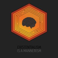 Existentialism Is a Mannerism — Woodser