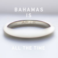 All The Time — Bahamas